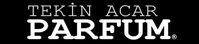 Tekin Acar Parfüm | Parfüm Hakkında Herşey Burada!